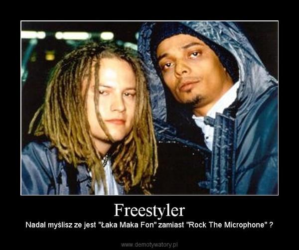 """Freestyler – Nadal myślisz ze jest """"Łaka Maka Fon"""" zamiast """"Rock The Microphone"""" ?"""