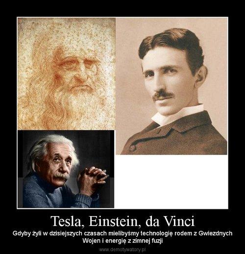 Tesla, Einstein, da Vinci