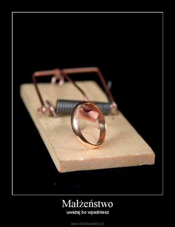 Małżeństwo – uważaj bo wpadniesz