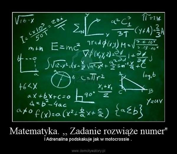 Matematyka. ,, Zadanie rozwiąże numer'' – I Adrenalina podskakuje jak w motocrossie .