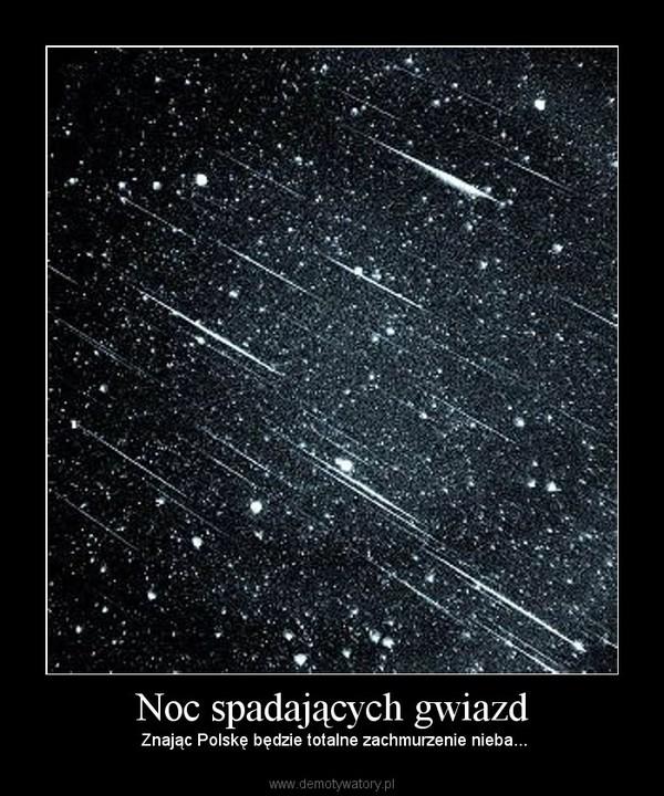 Noc spadających gwiazd – Znając Polskę będzie totalne zachmurzenie nieba...