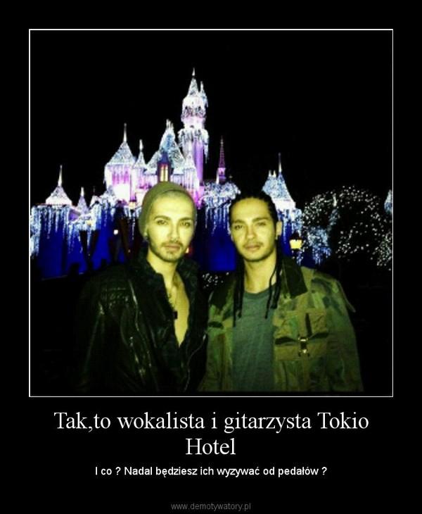 Tak,to wokalista i gitarzysta Tokio Hotel – I co ? Nadal będziesz ich wyzywać od pedałów ?