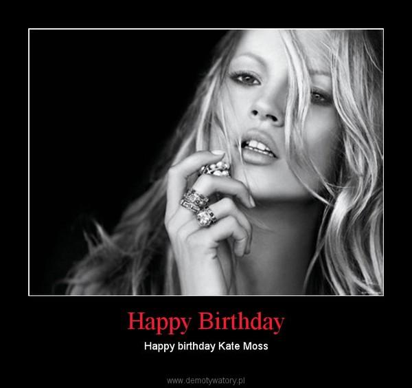 Happy Birthday – Happy birthday Kate Moss
