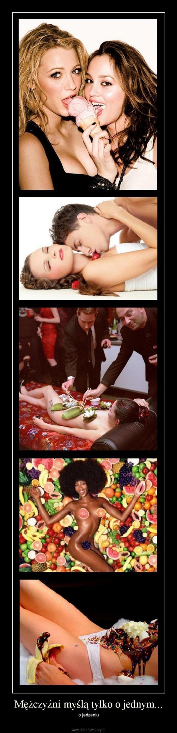 Mężczyźni myślą tylko o jednym... – o jedzeniu