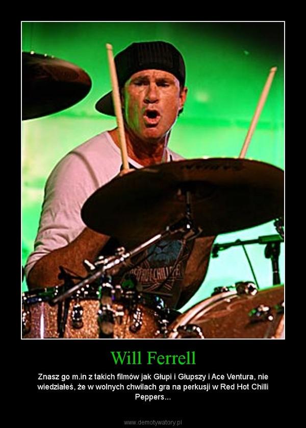 Will Ferrell – Znasz go m.in z takich filmów jak Głupi i Głupszy i Ace Ventura, nie wiedziałeś, że w wolnych chwilach gra na perkusji w Red Hot Chilli Peppers...