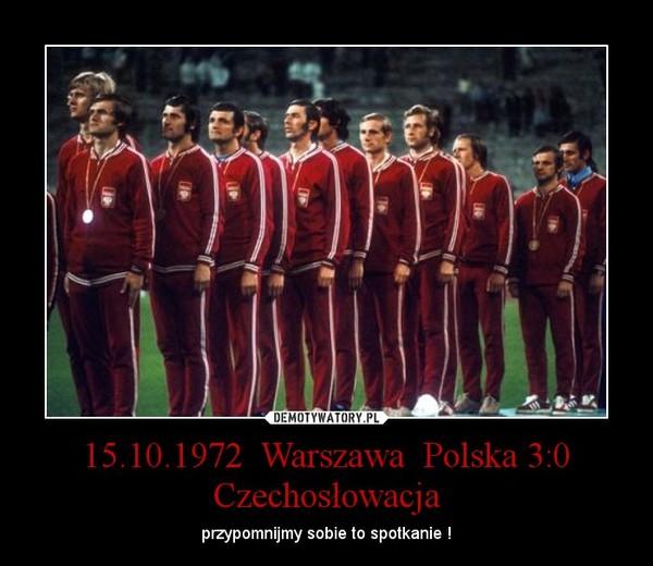 15.10.1972  Warszawa  Polska 3:0 Czechosłowacja – przypomnijmy sobie to spotkanie !