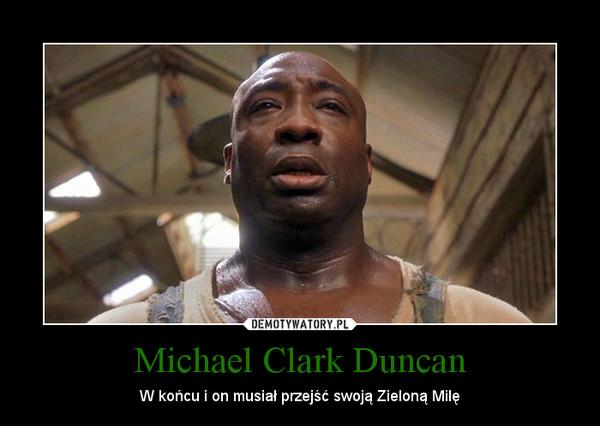Michael Clark Duncan – W końcu i on musiał przejść swoją Zieloną Milę