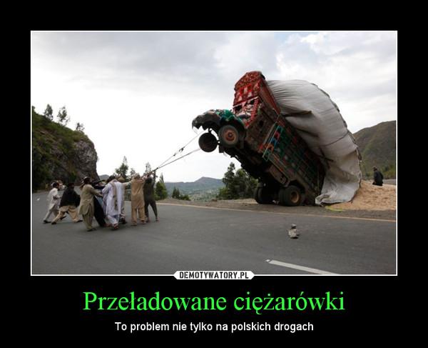 Przeładowane ciężarówki – To problem nie tylko na polskich drogach
