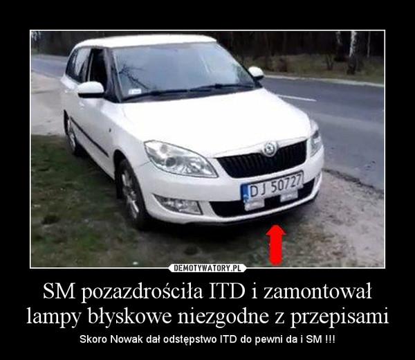 SM pozazdrościła ITD i zamontował lampy błyskowe niezgodne z przepisami – Skoro Nowak dał odstępstwo ITD do pewni da i SM !!!