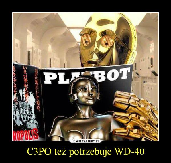 C3PO też potrzebuje WD-40 –