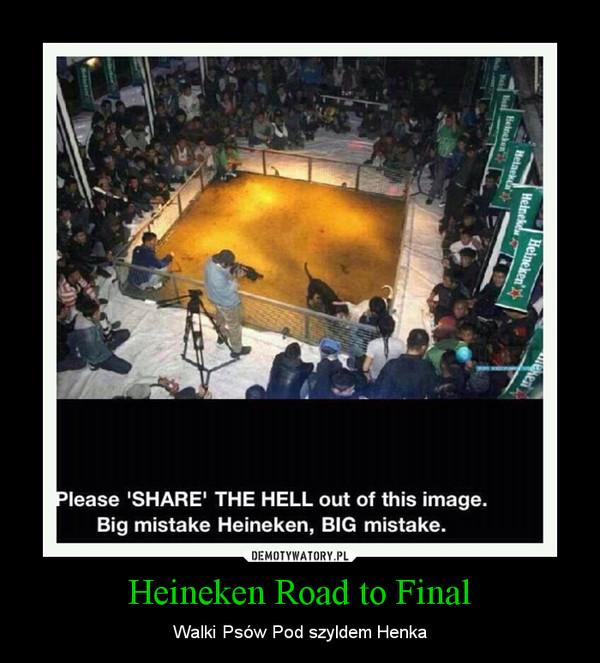 Heineken Road to Final – Walki Psów Pod szyldem Henka