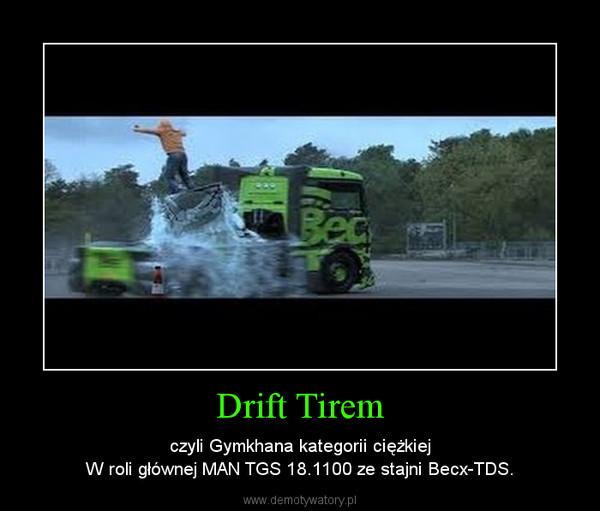 Drift Tirem – czyli Gymkhana kategorii ciężkiejW roli głównej MAN TGS 18.1100 ze stajni Becx-TDS.