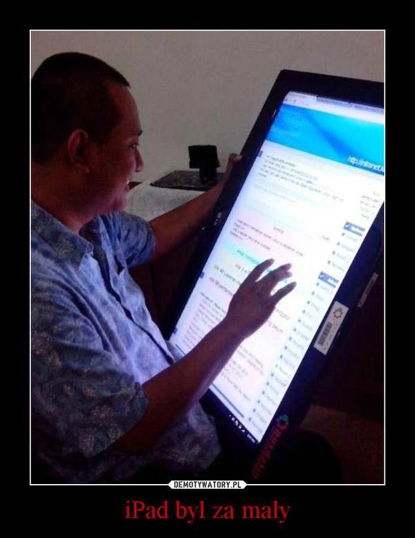 iPad był za mały –