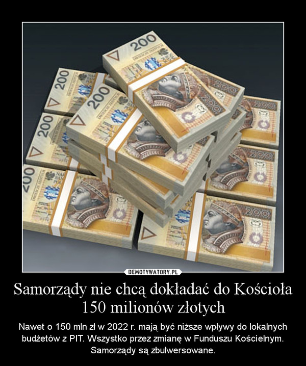 Samorządy nie chcą dokładać do Kościoła 150 milionów złotych – Nawet o 150 mln zł w 2022 r. mają być niższe wpływy do lokalnych budżetów z PIT. Wszystko przez zmianę w Funduszu Kościelnym. Samorządy są zbulwersowane.