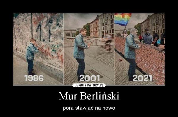 Mur Berliński – pora stawiać na nowo