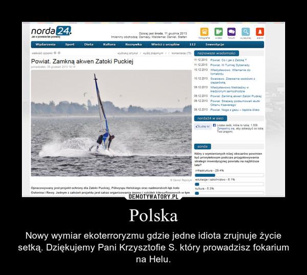 Polska – Nowy wymiar ekoterroryzmu gdzie jedne idiota zrujnuje życie setką. Dziękujemy Pani Krzysztofie S. który prowadzisz fokarium na Helu.