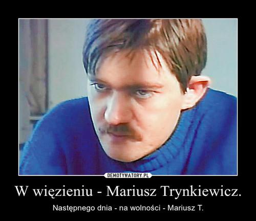W więzieniu - Mariusz Trynkiewicz.