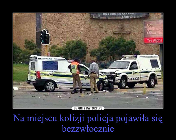 Na miejscu kolizji policja pojawiła się bezzwłocznie –