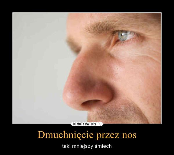 Dmuchnięcie przez nos – taki mniejszy śmiech