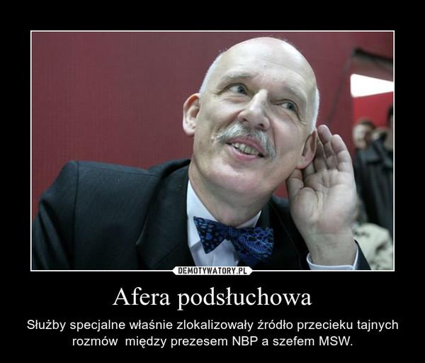 Afera podsłuchowa – Służby specjalne właśnie zlokalizowały źródło przecieku tajnych rozmów  między prezesem NBP a szefem MSW.