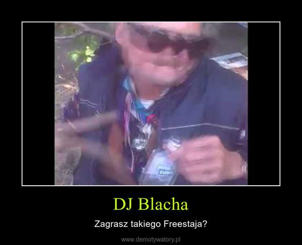 DJ Blacha – Zagrasz takiego Freestaja?