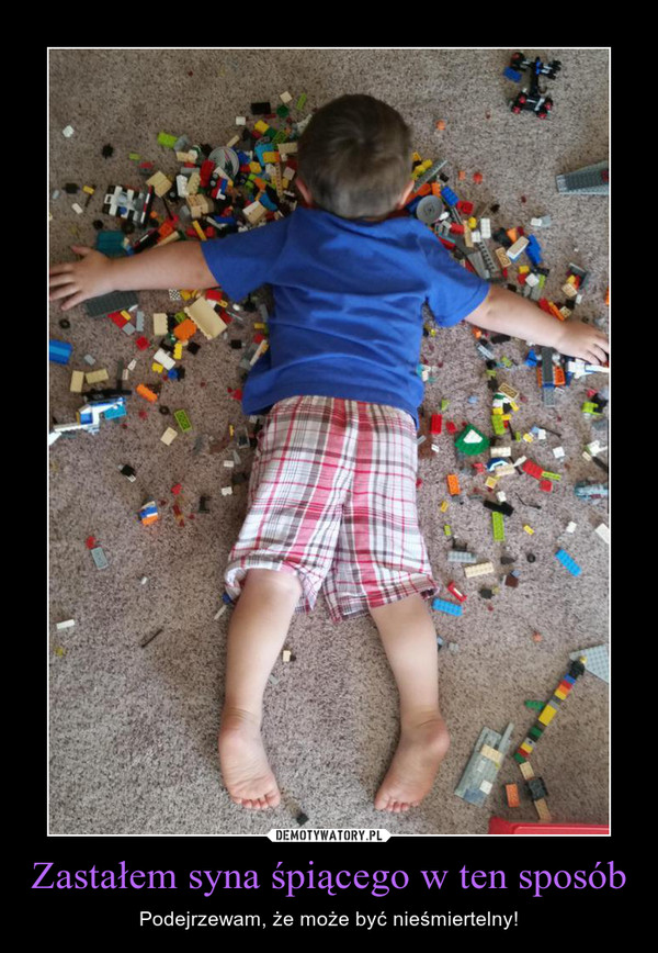 Zastałem syna śpiącego w ten sposób – Podejrzewam, że może być nieśmiertelny!