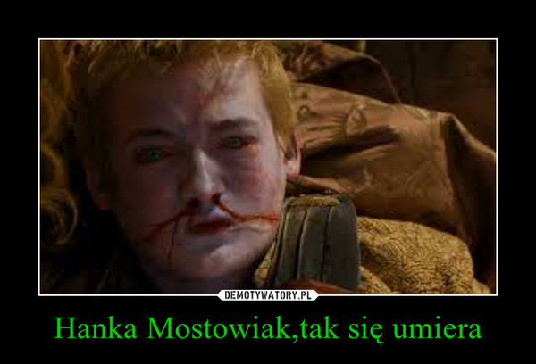 Hanka Mostowiak,tak się umiera –