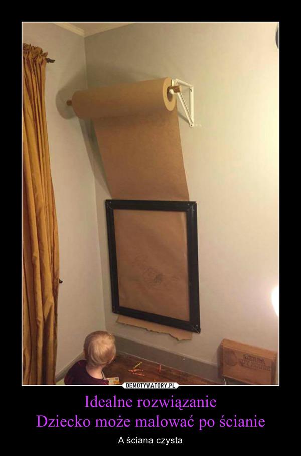 Idealne rozwiązanieDziecko może malować po ścianie – A ściana czysta