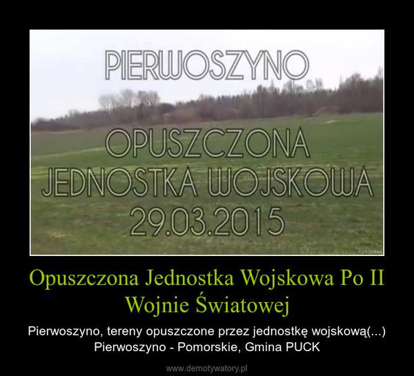 Opuszczona Jednostka Wojskowa Po II Wojnie Światowej – Pierwoszyno, tereny opuszczone przez jednostkę wojskową(...) Pierwoszyno - Pomorskie, Gmina PUCK