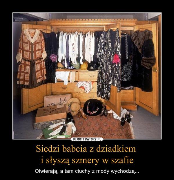 Siedzi babcia z dziadkiem i słyszą szmery w szafie – Otwierają, a tam ciuchy z mody wychodzą...
