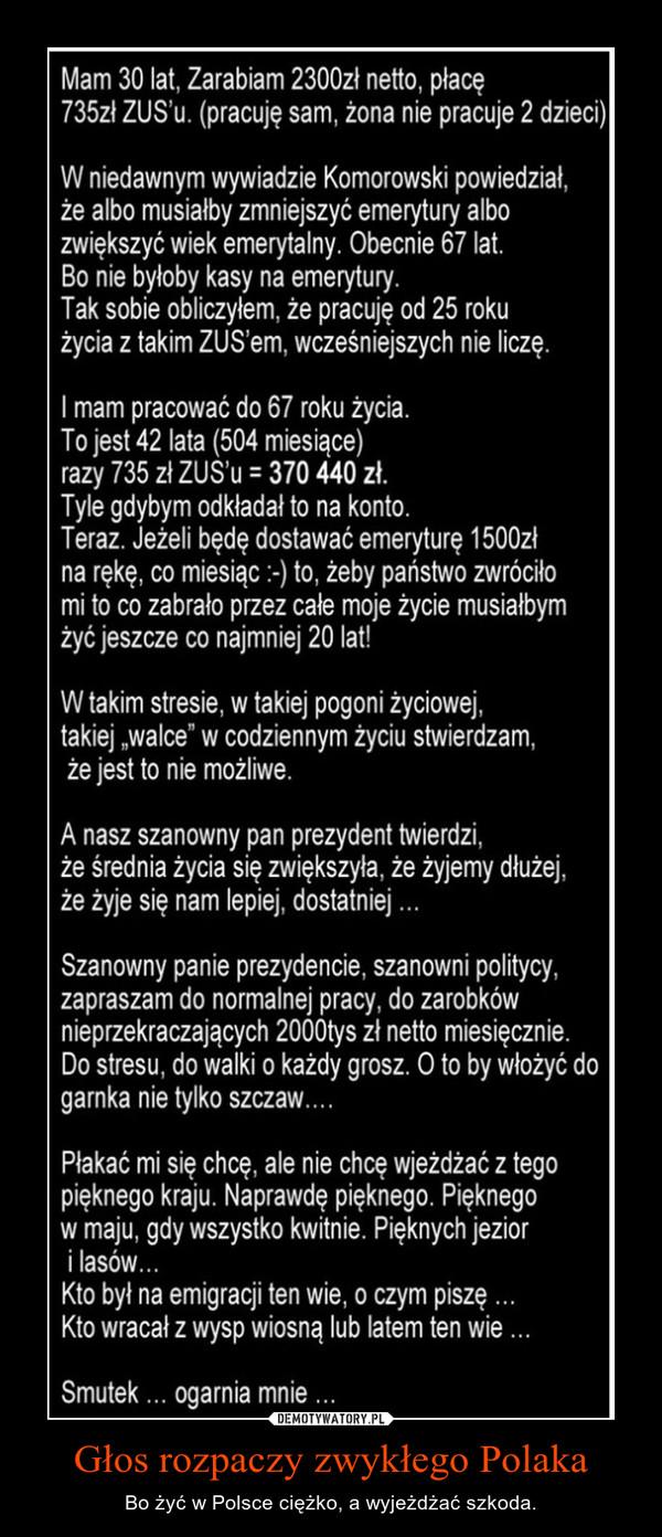 Głos rozpaczy zwykłego Polaka – Bo żyć w Polsce ciężko, a wyjeżdżać szkoda.