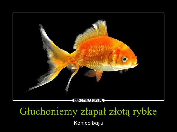 Głuchoniemy złapał złotą rybkę – Koniec bajki