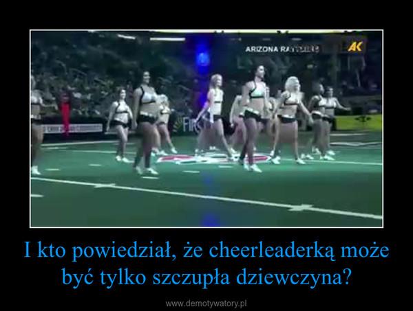 I kto powiedział, że cheerleaderką może być tylko szczupła dziewczyna? –
