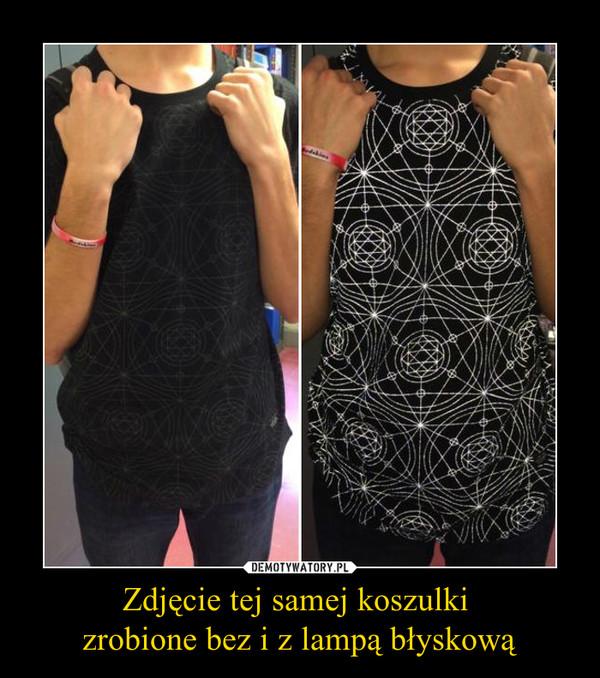 Zdjęcie tej samej koszulki zrobione bez i z lampą błyskową –