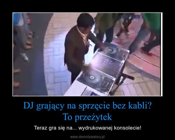 DJ grający na sprzęcie bez kabli?To przeżytek – Teraz gra się na... wydrukowanej konsolecie!