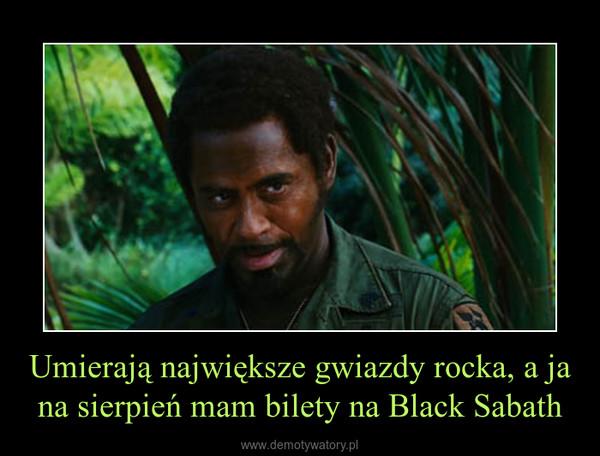 Umierają największe gwiazdy rocka, a ja na sierpień mam bilety na Black Sabath –