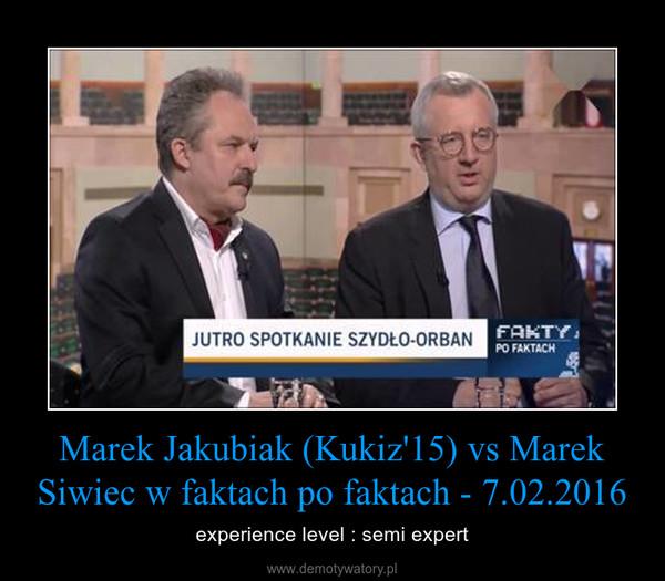 Marek Jakubiak (Kukiz'15) vs Marek Siwiec w faktach po faktach - 7.02.2016 – experience level : semi expert