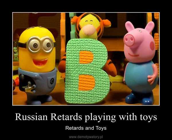 Russian Retards playing with toys – Retards and Toys