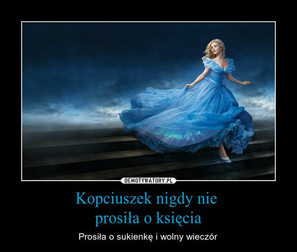 Kopciuszek nigdy nie prosiła o księcia – Prosiła o sukienkę i wolny wieczór