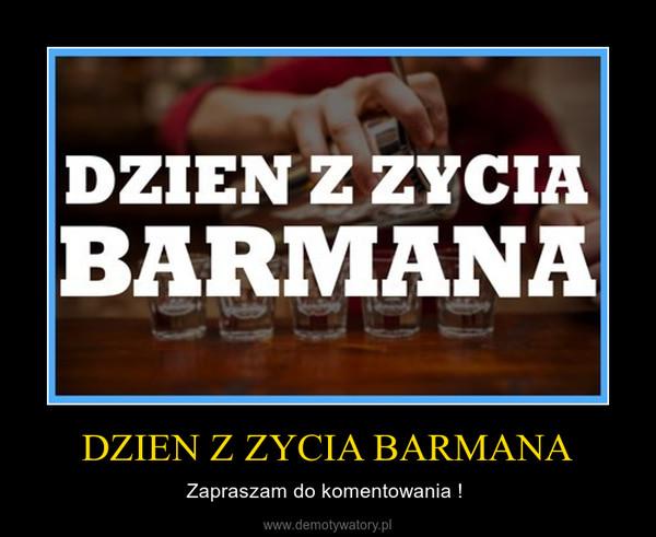 DZIEN Z ZYCIA BARMANA – Zapraszam do komentowania !