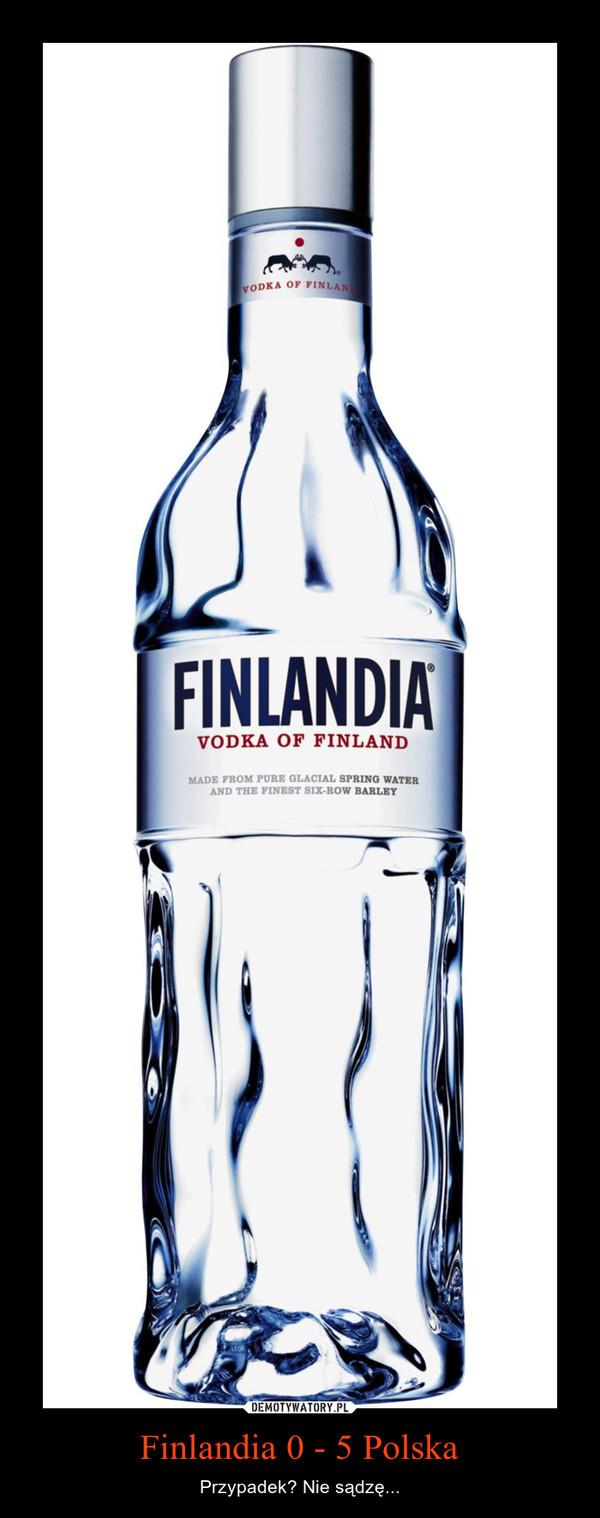 Finlandia 0 - 5 Polska – Przypadek? Nie sądzę...