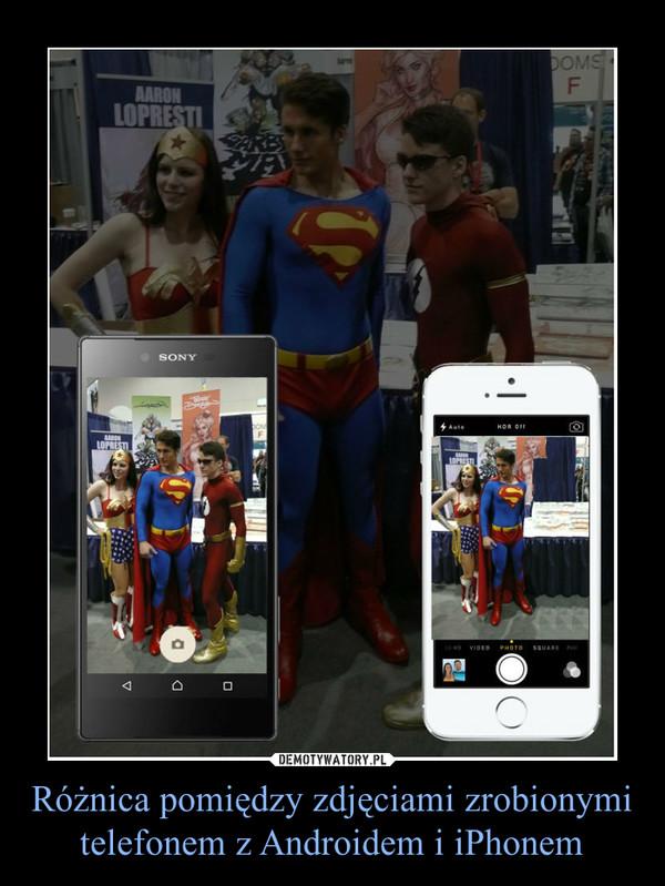 Różnica pomiędzy zdjęciami zrobionymi telefonem z Androidem i iPhonem –