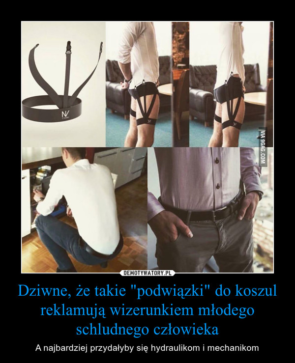 """Dziwne, że takie """"podwiązki"""" do koszul reklamują wizerunkiem młodego schludnego człowieka – A najbardziej przydałyby się hydraulikom i mechanikom"""