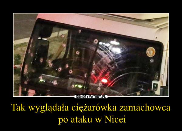 Tak wyglądała ciężarówka zamachowca po ataku w Nicei –