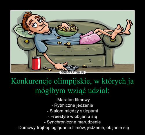 Konkurencje olimpijskie, w których ja mógłbym wziąć udział: