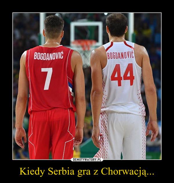 Kiedy Serbia gra z Chorwacją... –