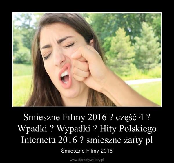 Śmieszne Filmy 2016 ☆ część 4 ☆ Wpadki ☆ Wypadki ☆ Hity Polskiego Internetu 2016 ☆ smieszne żarty pl – Śmieszne Filmy 2016