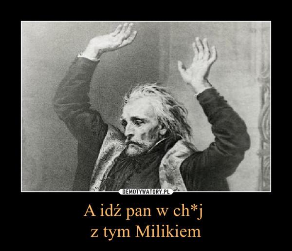 A idź pan w ch*j z tym Milikiem –