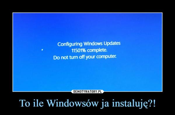 To ile Windowsów ja instaluję?! –  configuring windows updates complete do not turn off your computer