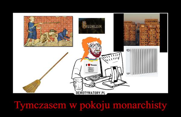 Tymczasem w pokoju monarchisty –
